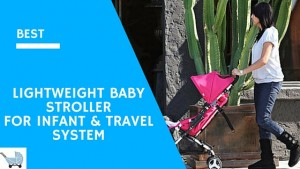 best 5 lightweight stroller for travel system,newbies,newborn,infant